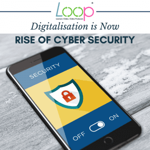 DIGITALISATION IS NOW, RISE OF CYBER SECURITY